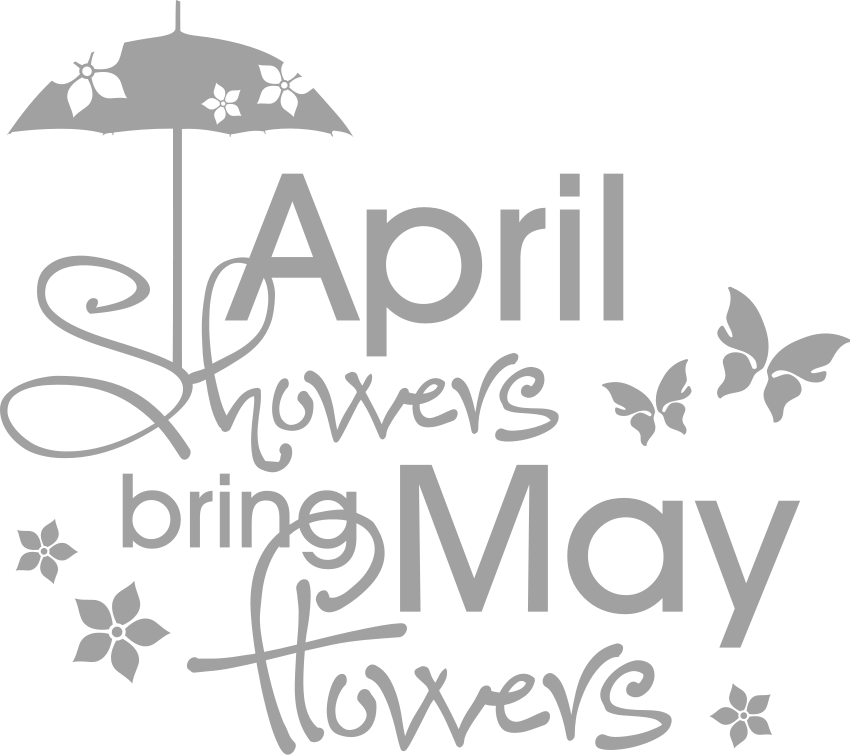 April showers bring May flowers…