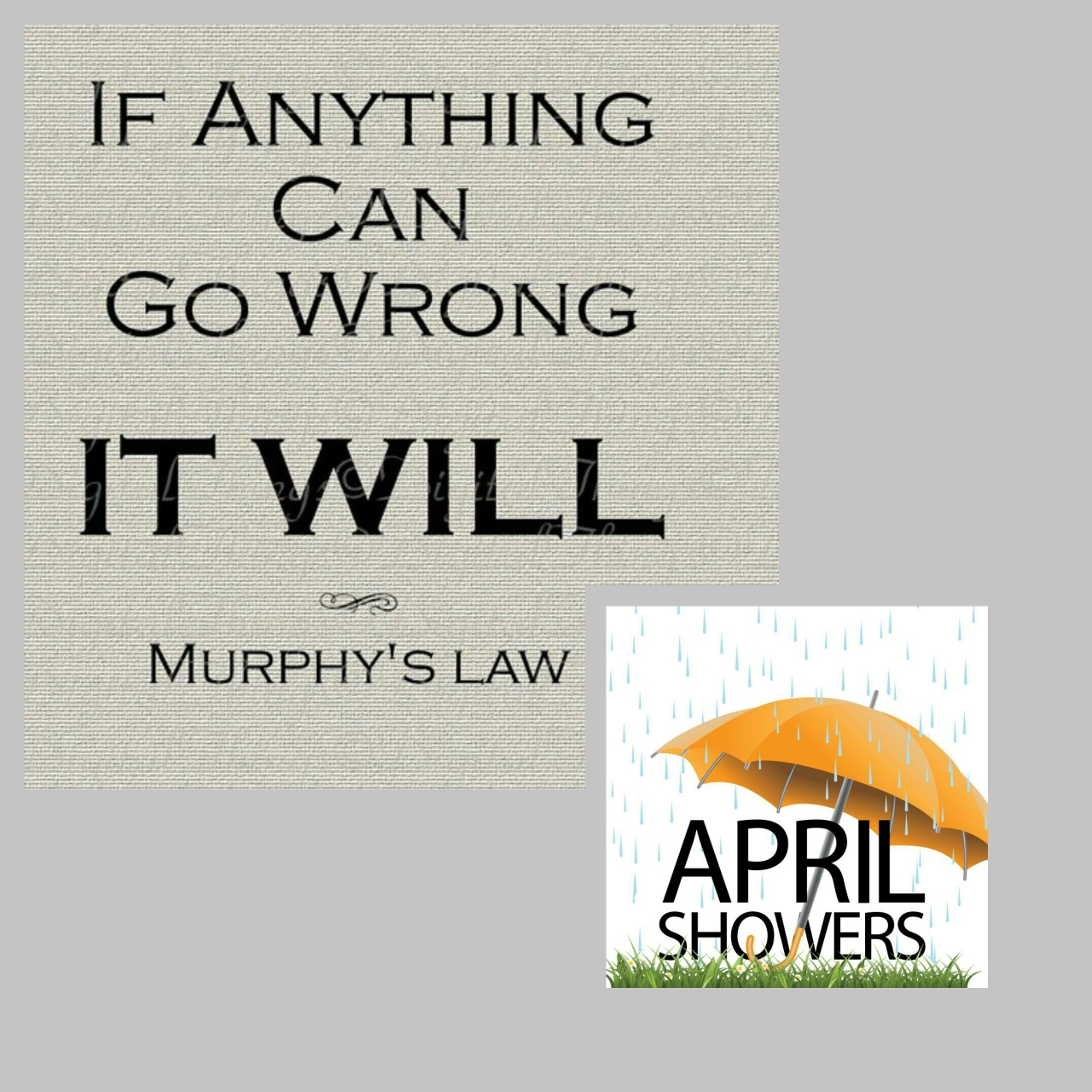 Murphy's Law … April showered on me!!